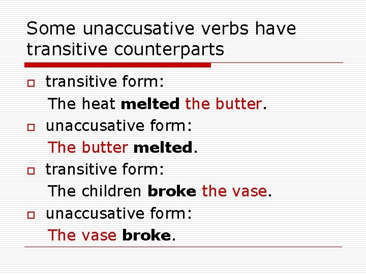 Some unaccusative verbs have transitive counterparts o o transitive form: The heat melted the