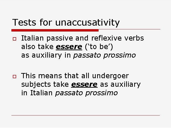 Tests for unaccusativity o o Italian passive and reflexive verbs also take essere ('to