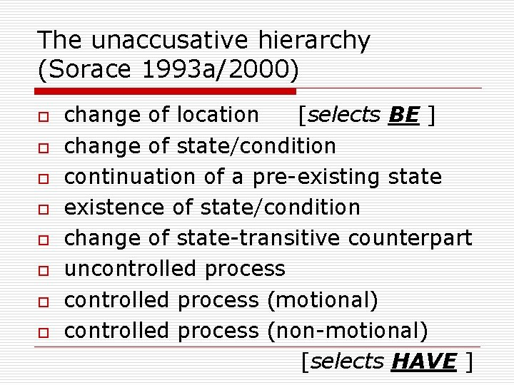 The unaccusative hierarchy (Sorace 1993 a/2000) o o o o change of location [selects