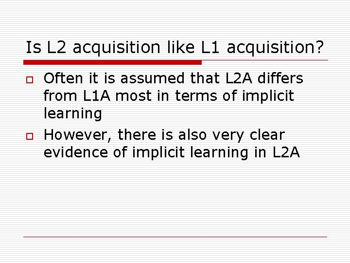 Is L 2 acquisition like L 1 acquisition? o o Often it is assumed