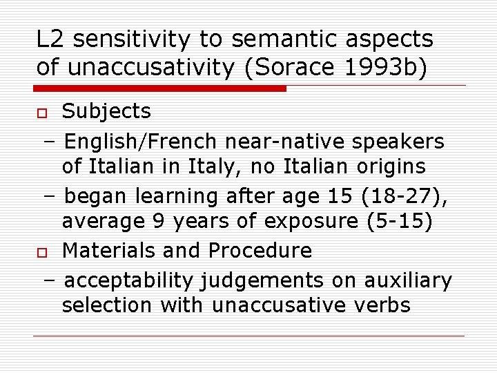 L 2 sensitivity to semantic aspects of unaccusativity (Sorace 1993 b) Subjects – English/French
