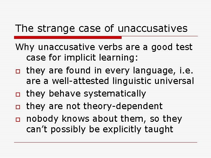 The strange case of unaccusatives Why unaccusative verbs are a good test case for