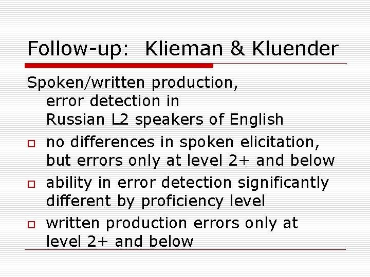 Follow-up: Klieman & Kluender Spoken/written production, error detection in Russian L 2 speakers of