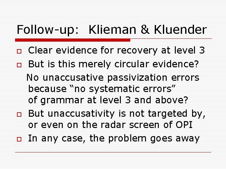Follow-up: Klieman & Kluender o o Clear evidence for recovery at level 3 But