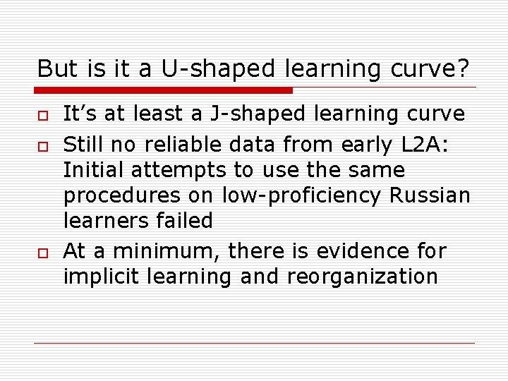 But is it a U-shaped learning curve? o o o It's at least a