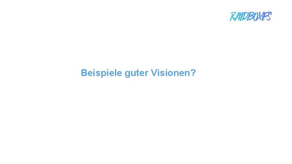 Beispiele guter Visionen? 1