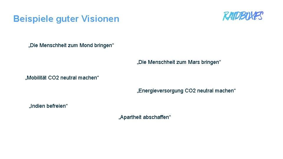 """Beispiele guter Visionen """"Die Menschheit zum Mond bringen"""" """"Die Menschheit zum Mars bringen"""" """"Mobilität"""