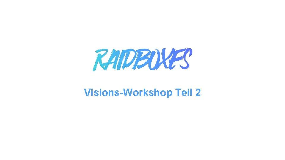 Visions-Workshop Teil 2