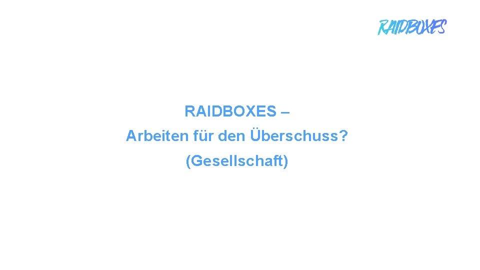 RAIDBOXES – Arbeiten für den Überschuss? (Gesellschaft) 1