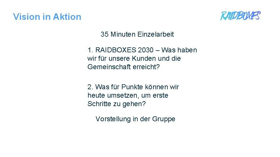Vision in Aktion 35 Minuten Einzelarbeit 1. RAIDBOXES 2030 – Was haben wir für