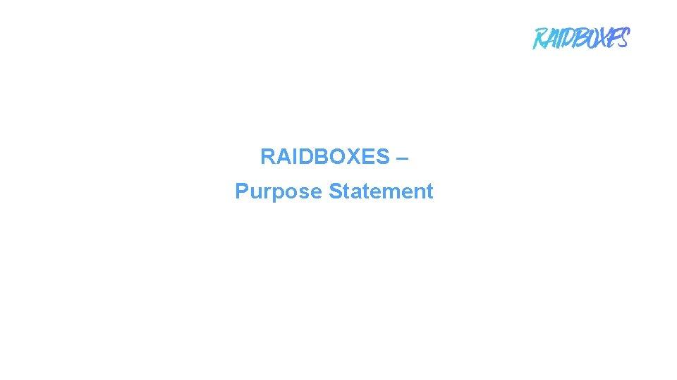 RAIDBOXES – Purpose Statement 1