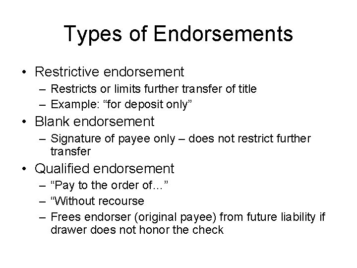 Types of Endorsements • Restrictive endorsement – Restricts or limits further transfer of title