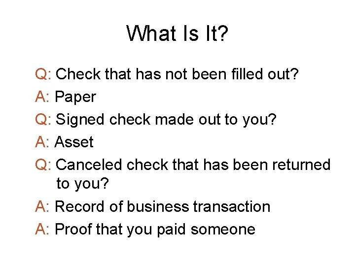 What Is It? Q: Check that has not been filled out? A: Paper Q: