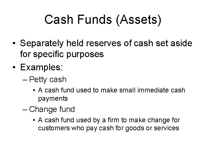 Cash Funds (Assets) • Separately held reserves of cash set aside for specific purposes