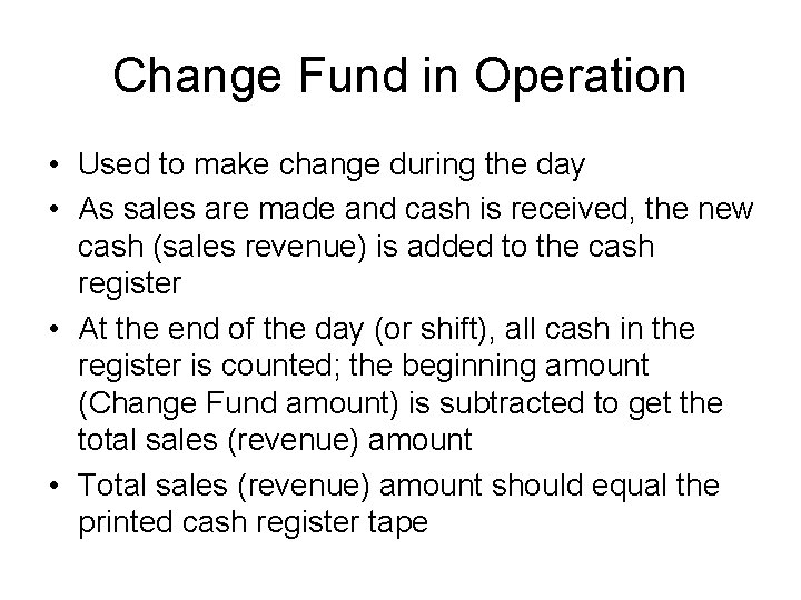 Change Fund in Operation • Used to make change during the day • As