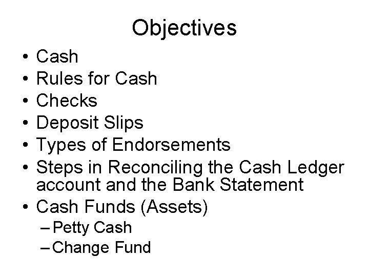 Objectives • • • Cash Rules for Cash Checks Deposit Slips Types of Endorsements