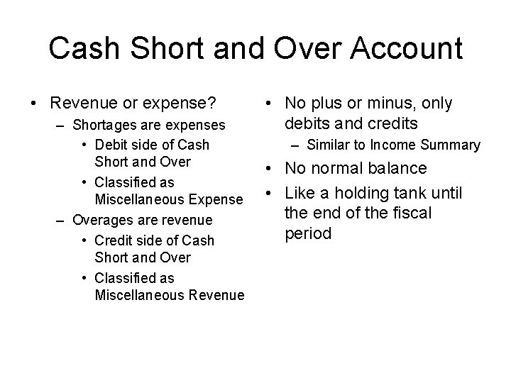Cash Short and Over Account • Revenue or expense? – Shortages are expenses •