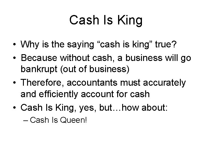 """Cash Is King • Why is the saying """"cash is king"""" true? • Because"""