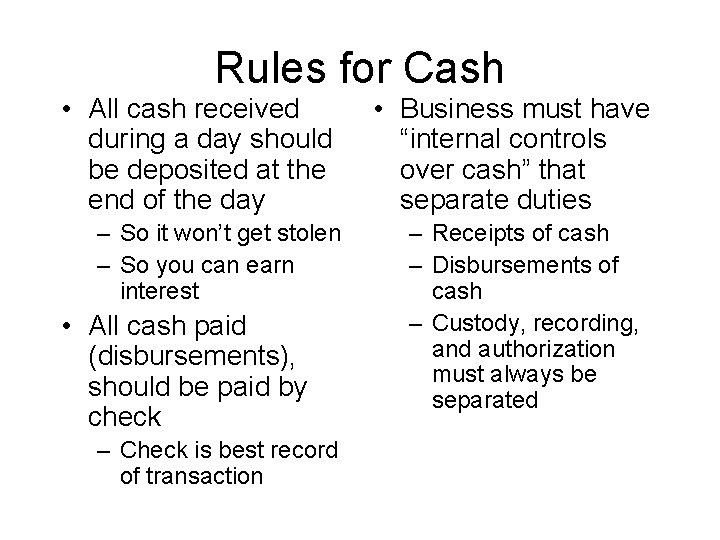 Rules for Cash • All cash received during a day should be deposited at