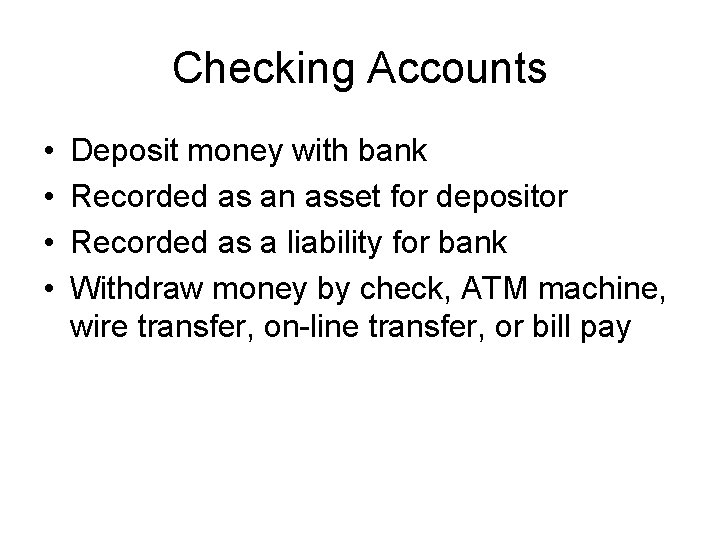 Checking Accounts • • Deposit money with bank Recorded as an asset for depositor