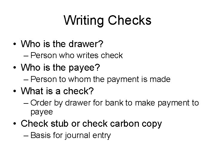 Writing Checks • Who is the drawer? – Person who writes check • Who