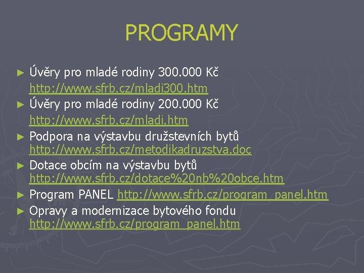 PROGRAMY Úvěry pro mladé rodiny 300. 000 Kč http: //www. sfrb. cz/mladi 300. htm