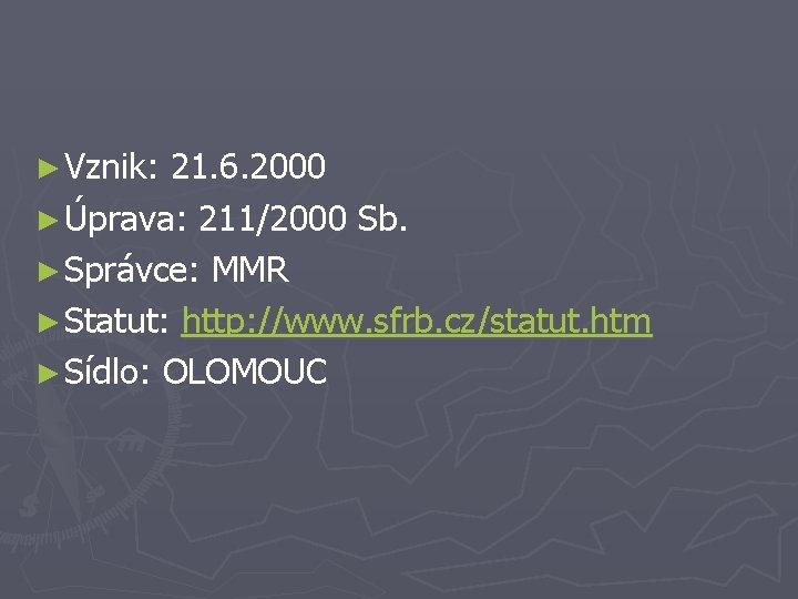 ► Vznik: 21. 6. 2000 ► Úprava: 211/2000 Sb. ► Správce: MMR ► Statut:
