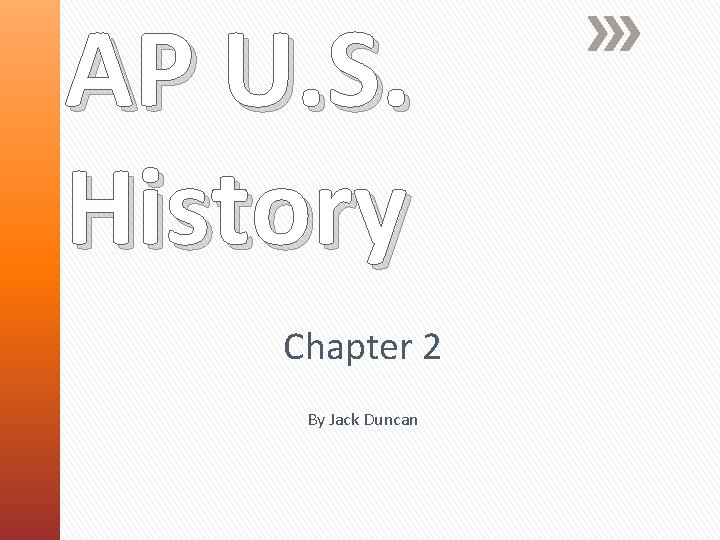 AP U. S. History Chapter 2 By Jack Duncan