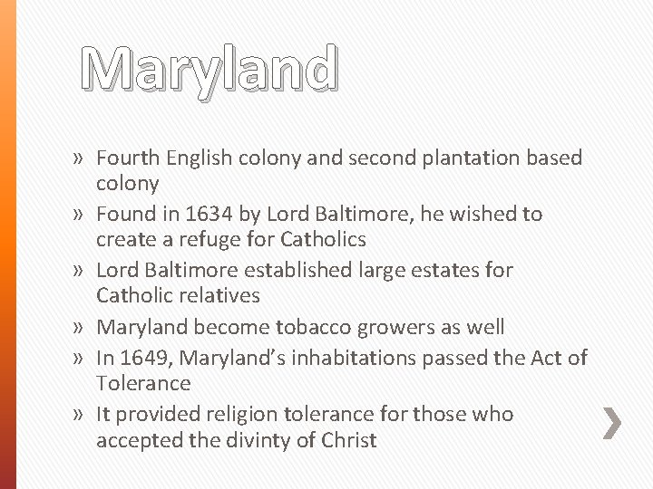 Maryland » Fourth English colony and second plantation based colony » Found in 1634