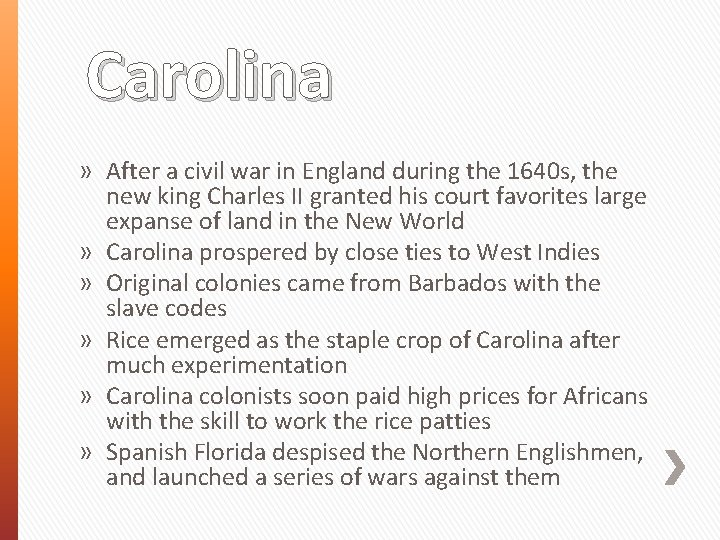 Carolina » After a civil war in England during the 1640 s, the new