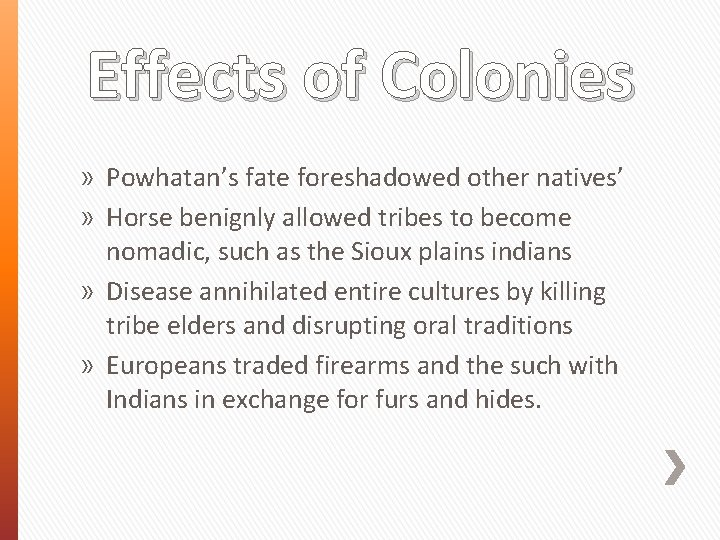 Effects of Colonies » Powhatan's fate foreshadowed other natives' » Horse benignly allowed tribes
