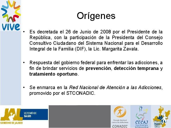 Orígenes • Es decretada el 26 de Junio de 2008 por el Presidente de