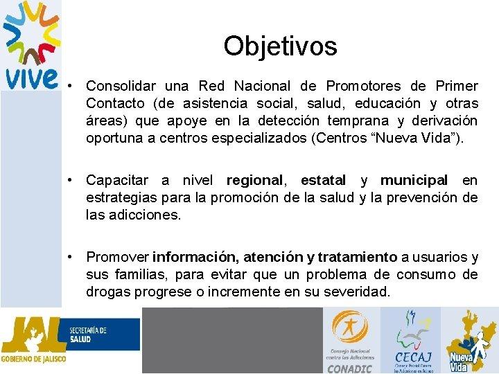 Objetivos • Consolidar una Red Nacional de Promotores de Primer Contacto (de asistencia social,
