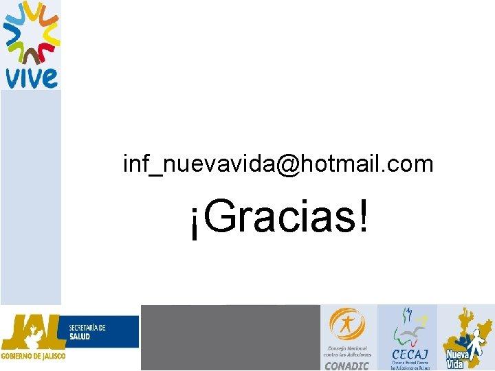 inf_nuevavida@hotmail. com ¡Gracias!
