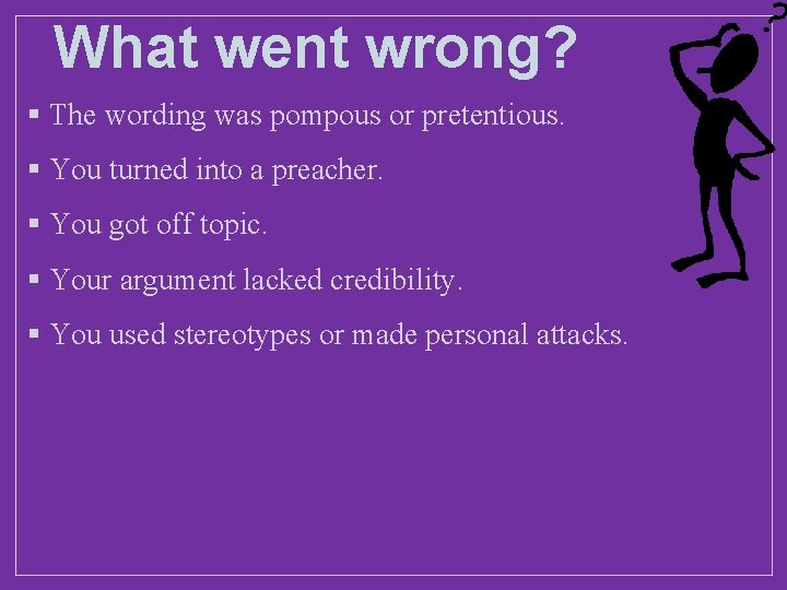 What went wrong? § The wording was pompous or pretentious. § You turned into