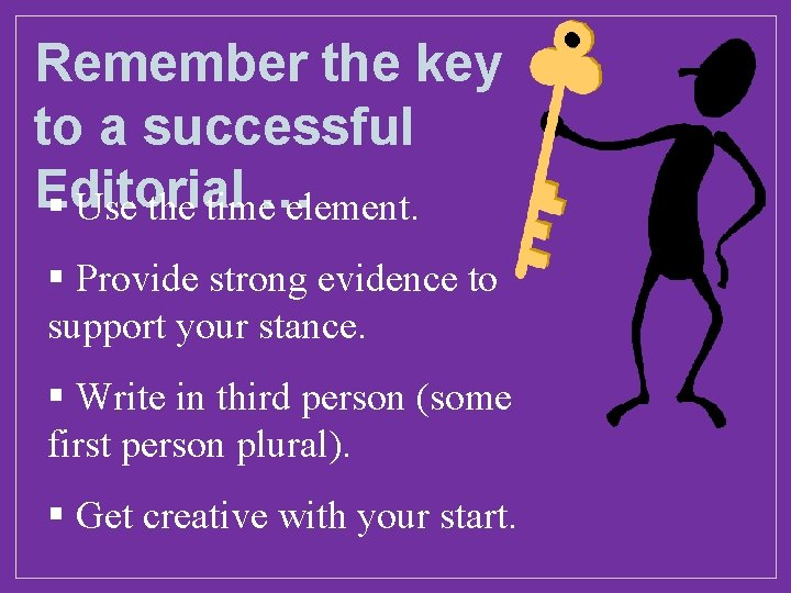 Remember the key to a successful Editorial … § Use the time element. §