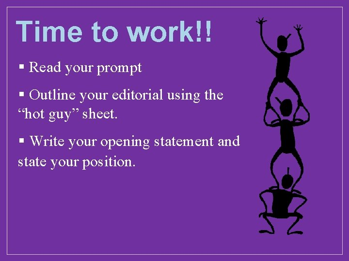 "Time to work!! § Read your prompt § Outline your editorial using the ""hot"