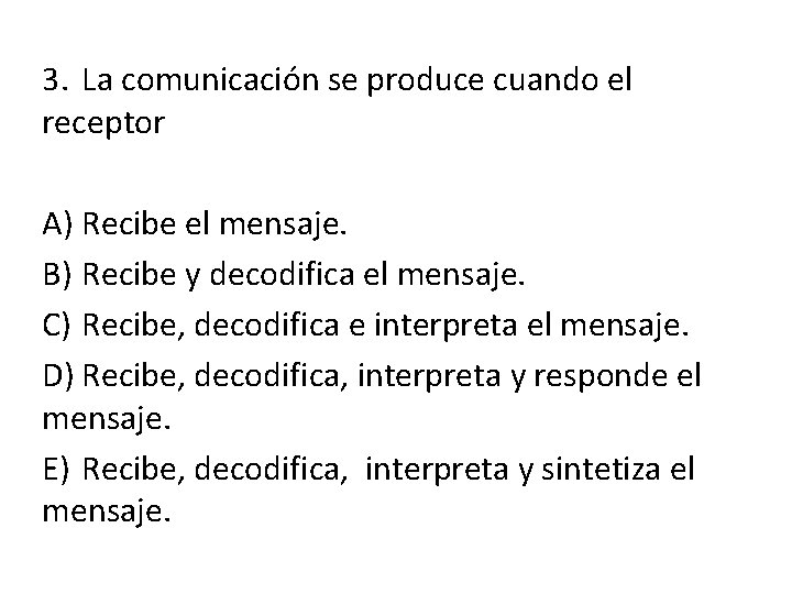 3. La comunicación se produce cuando el receptor A) Recibe el mensaje. B) Recibe
