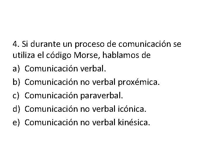 4. Si durante un proceso de comunicación se utiliza el código Morse, hablamos de