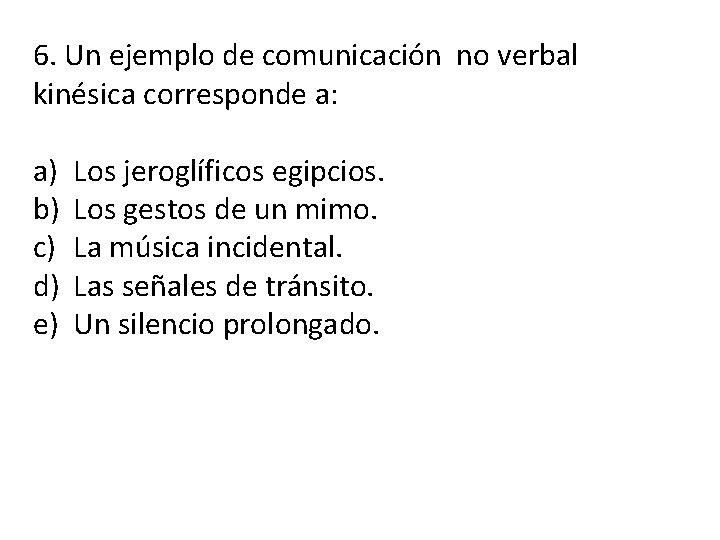 6. Un ejemplo de comunicación no verbal kinésica corresponde a: a) b) c) d)