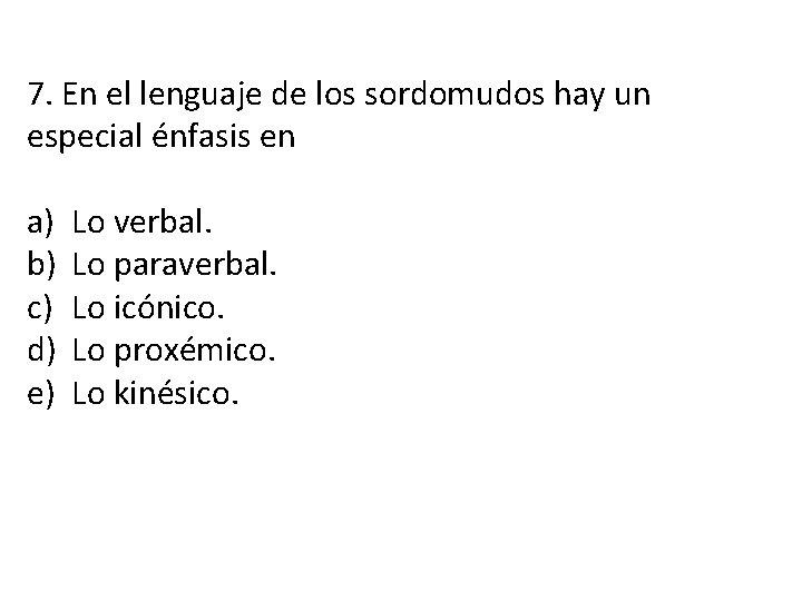 7. En el lenguaje de los sordomudos hay un especial énfasis en a) b)