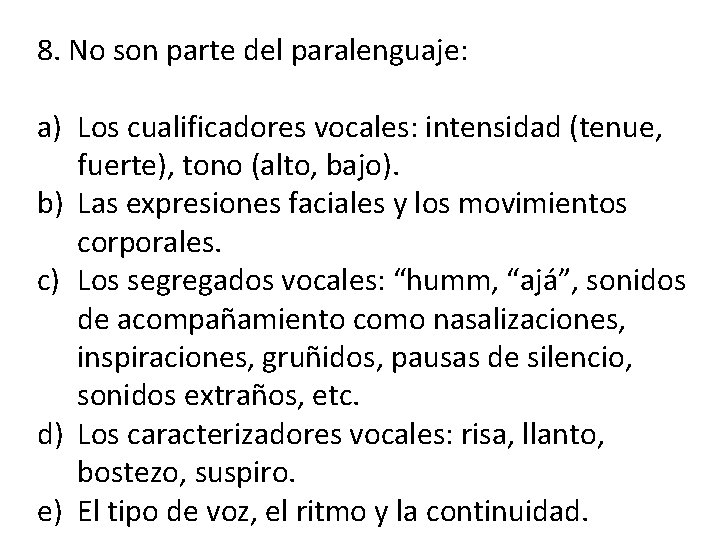 8. No son parte del paralenguaje: a) Los cualificadores vocales: intensidad (tenue, fuerte), tono