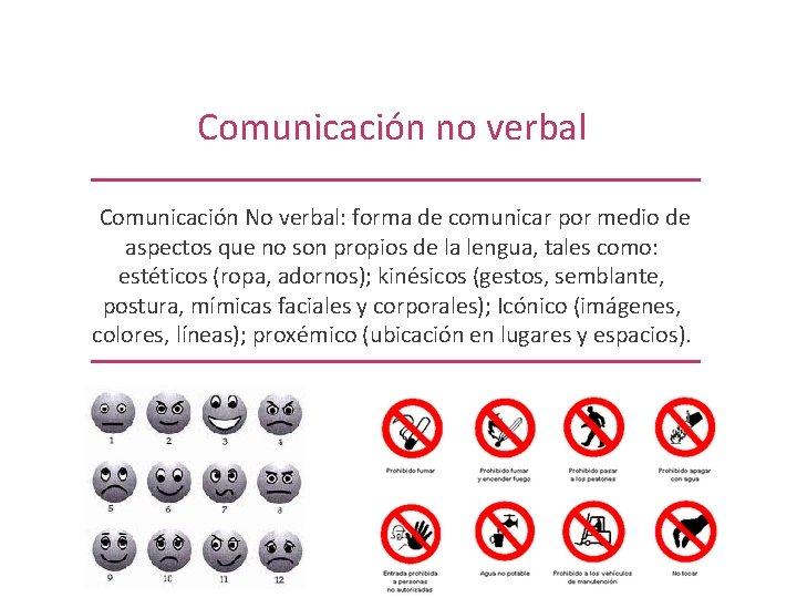 Comunicación no verbal Comunicación No verbal: forma de comunicar por medio de aspectos que