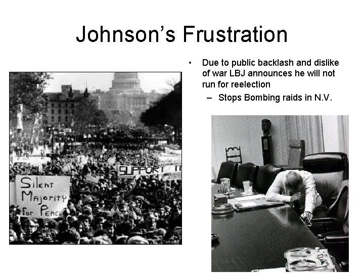 Johnson's Frustration • Due to public backlash and dislike of war LBJ announces he