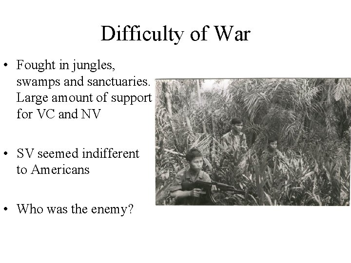 Difficulty of War • Fought in jungles, swamps and sanctuaries. Large amount of support