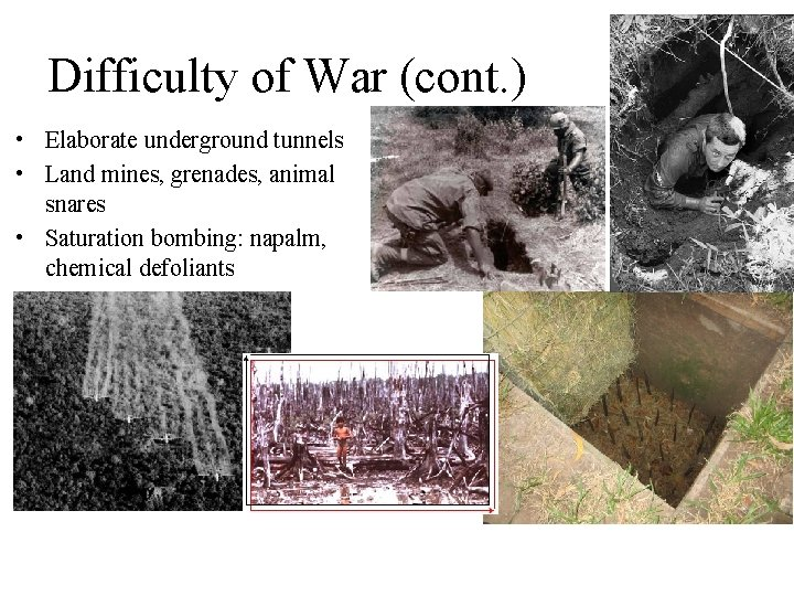 Difficulty of War (cont. ) • Elaborate underground tunnels • Land mines, grenades, animal