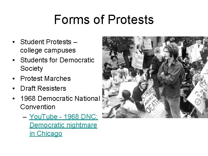 Forms of Protests • Student Protests – college campuses • Students for Democratic Society