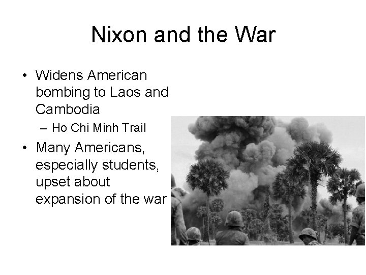 Nixon and the War • Widens American bombing to Laos and Cambodia – Ho