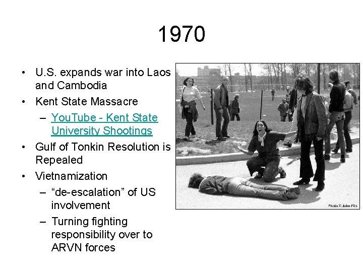 1970 • U. S. expands war into Laos and Cambodia • Kent State Massacre