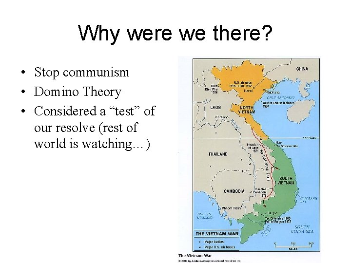"""Why were we there? • Stop communism • Domino Theory • Considered a """"test"""""""